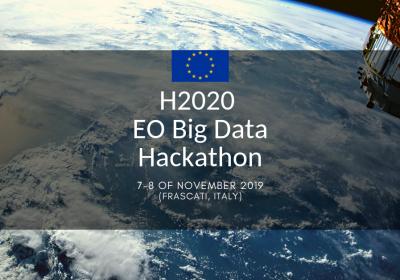 H2020 Earth Observation Big Data Hackathon (7-8 November 2019, Frascati, Italy)